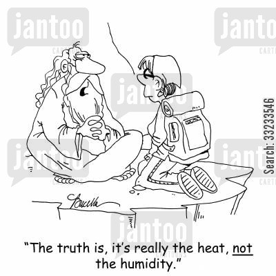 humidity cartoon humor: 'The truth is, it's really the heat, not the humidity.'