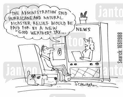 hurricane relief cartoon humor: 'The administration said hurricane and natural disaster relief would be paid for by a new 'good weather' tax.'