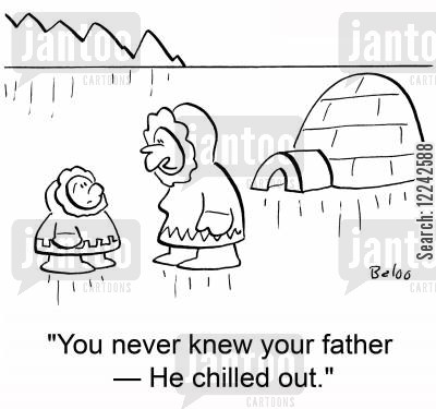 chilled out cartoon humor: 'You never knew your father -- He chilled out.'