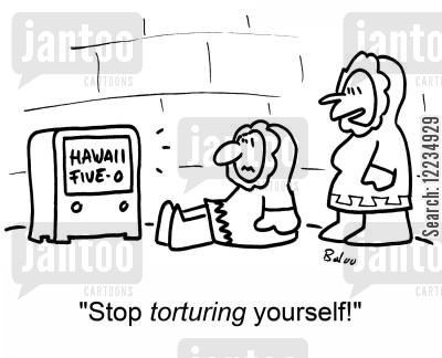 five-o cartoon humor: 'Stop torturing yourself!'