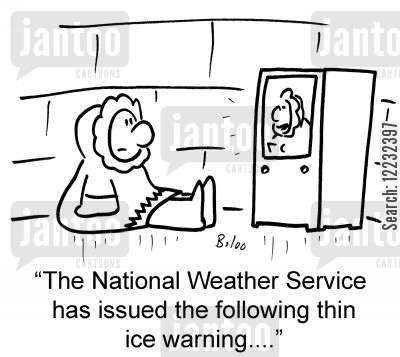 national weather cartoon humor: 'The National Weather Service has issued the following thin ice warning....'