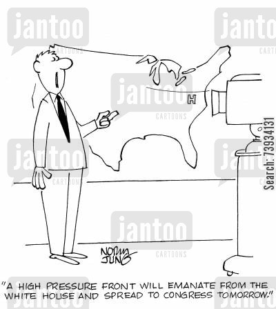 congressmen cartoon humor: 'A high pressure front will emanate from the White House and spread to congress tomorrow.'