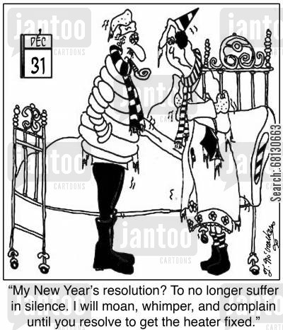 new years resolutions cartoon humor: My New Year's resolution? To no longer suffer in silence. I will moan, whimper, and complain until you resolve to get the heater fixed.
