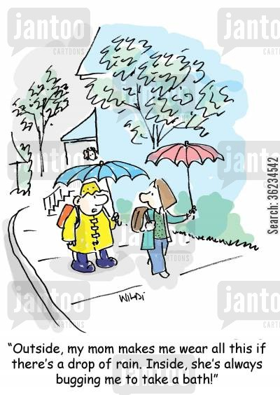 keeping clean cartoon humor: Outside, my mom makes we wear all this if there's a drop of rain. Inside, she's always bugging me to take a bath!