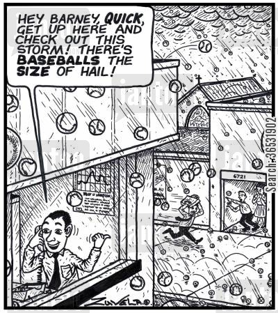 baseballs cartoon humor: Man: 'Hey Barney,QUICK,get up here and check out this storm! There's BASEBALLS the SIZE of hail!'
