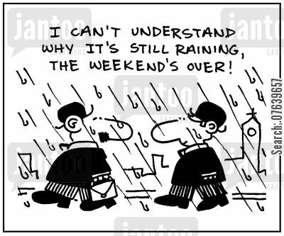 rainy weather cartoon humor: 'I can't understand why it's still raining, the weekend's over.'
