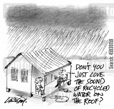 recycled water cartoon humor: Don't you just love the sound of recycled water on the roof?