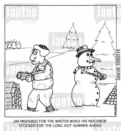 preparation cartoon humor: Jim prepared for the winter while his neighbour stocked for the long hot summer ahead
