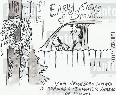 spring time cartoon humor: Early Signs of Spring - Your neighbor's wreath is turning a brighter yellow.