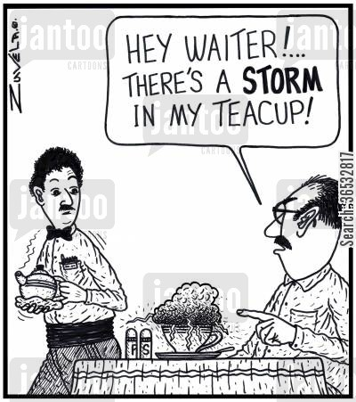 tea cup cartoon humor: Customer: 'Hey Waiter! There's a STORM in my teacup!'