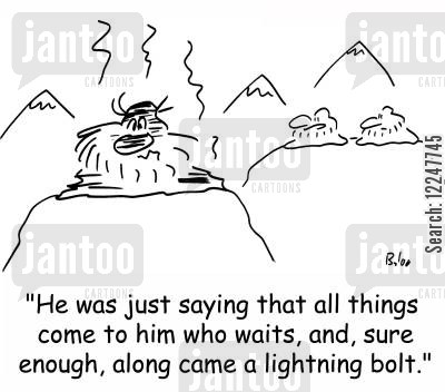 all things come to those who wait cartoon humor: 'He was just saying that all things come to him who waits and, sure enough, along came a lightning bolt.'