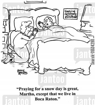 florida cartoon humor: Husband to kneeling wife: 'Praying for a snow day is great, Martha, except that we live in Boca Raton.'