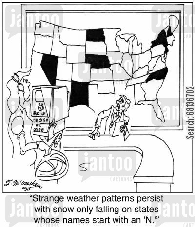 extreme weather patterns cartoon humor: 'Strange weather patterns persist with snow only falling on states whose names start with an 'N.''