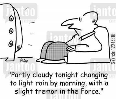 tremors cartoon humor: 'Partly cloudy tonight changing to light rain by morning, with a slight tremor in the Force.'