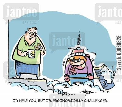 snow shovel cartoon humor: 'I'd help you but I'm ergonomically challenged.'
