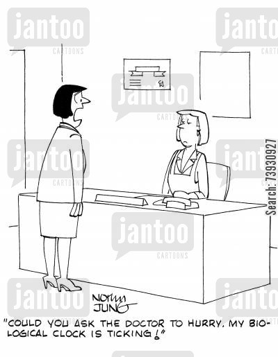 menopause cartoon humor: 'Could you ask the doctor to hurry. My biological clock is ticking!'