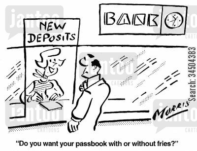 passbook cartoon humor: Do you want your passbook with or without fries?