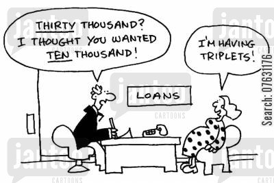 personal finances cartoon humor: Thirty thousand? I thought you wanted ten thousand? I'm having triplets!