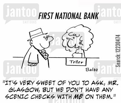pretty lady cartoon humor: 'It's very sweet of you to ask, Mr. Glasgow, but we don't have any scenic checks with me on them.'