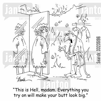 big bottom cartoon humor: 'This is Hell, madam. Everything you try on will make your butt look big.'