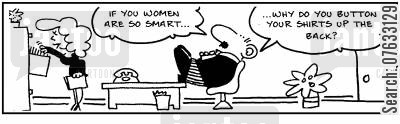 smart women cartoon humor: If you women are so smart, why do you button your shirts up the back?