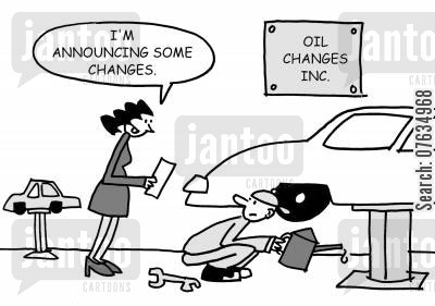 oil change cartoon humor: I'm announcing some changes.