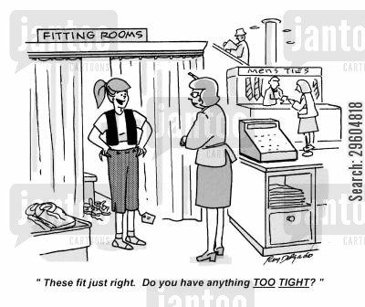 fitting rooms cartoon humor: 'These fit just right. Do you have anything too tight?'