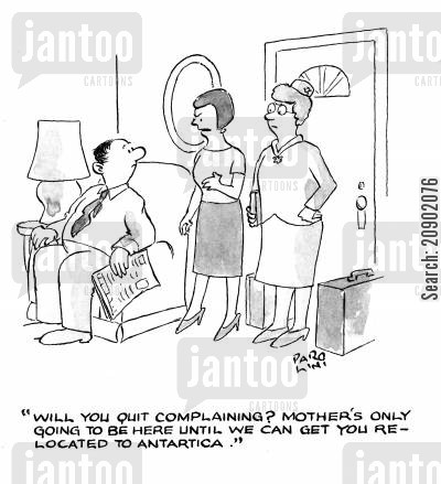 house guest cartoon humor: 'Will you quit complaining? Mother's only going to be here until we can get you relocated to Antartica.'