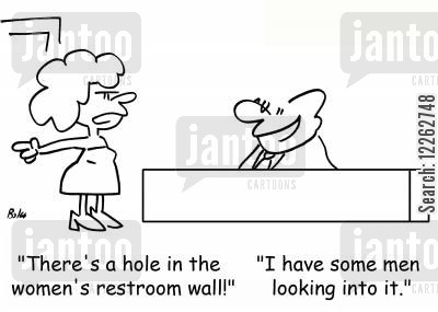 looking into it cartoon humor: 'There's a hole in the women's restroom wall!', 'I have some men looking into it.'