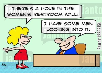 harrassment cartoon humor: 'There's a hole in the women's restroom wall!', 'I have some men looking into it.'
