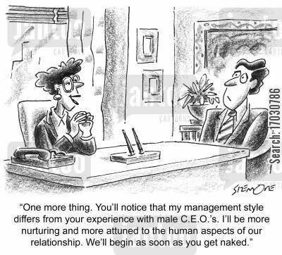 new hire cartoon humor: ...my management style differs from your experience with male CEOs...We'll begin as soon as you get naked.'