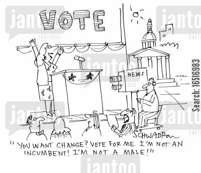 incumbent cartoon humor: 'You want change? Vote for me. I'm not an incumbent! I'm not a male!'