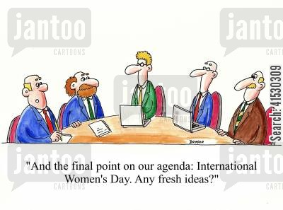 march cartoon humor: 'And the final point on our agenda: International Women's Day. Any fresh ideas?'