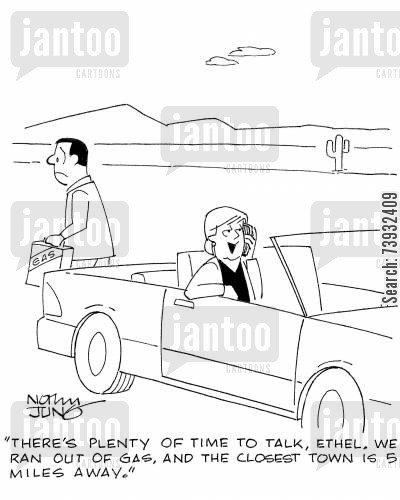 gossiped cartoon humor: 'There's plenty of time to talk, Ethel. We ran out of gas, and the closest town is 5 miles away.'