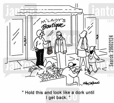 ladies cartoon humor: 'Hold this and look like a dork until I get back.'