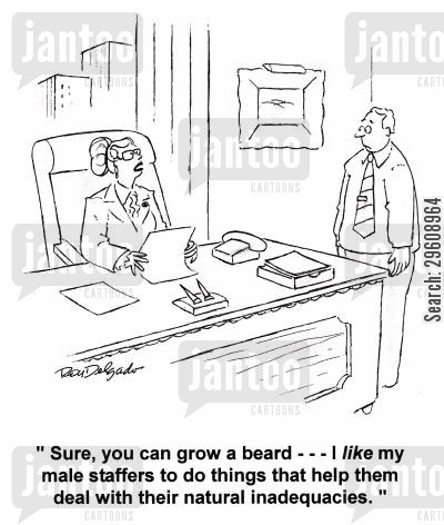 grows cartoon humor: 'Sure, you can grow a beard... I like my male staffers to do things that help them with their natural inadequacies.'