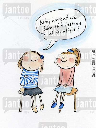 girly cartoon humor: Why weren't we born rich instead of beautiful?