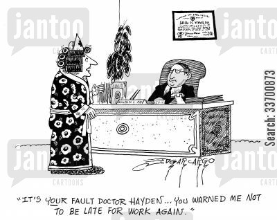 lie in cartoon humor: 'It's your fault, Doctor Hayden, you warned me not to be late for work again.'