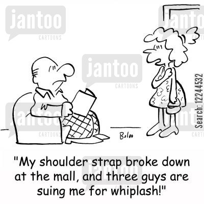 broken strap cartoon humor: 'My shoulder strap broke down at the mall, and three guys are suing me for whiplash!'