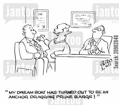 dream boat cartoon humor: 'My dream boat has turned out to be an anchor dragging prune barge!'