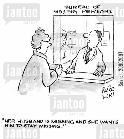 missing husbands cartoon humor: 'Her husband is missing and she wants him to stay missing.'