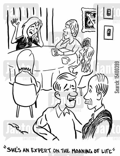 philosophy of life cartoon humor: She's an expert on the moaning of life.