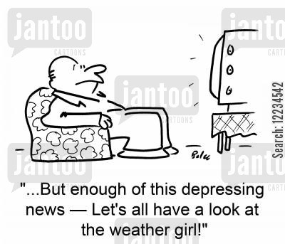 bad news story cartoon humor: '...But enough of this depressing news -- Let's all have a look at the weather girl!'