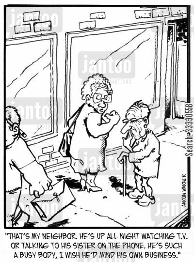 nosy neighbor cartoon humor: 'That's my neighbor. He's up all night watching tv or talking to his sister on the phone. He's such a busy body, I wish he'd mind his own business.'