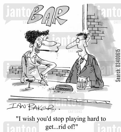 irritations cartoon humor: I wish you'd stop playing hard to get...rid of!