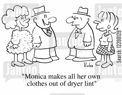 make you own cartoon humor: Monica makes all her own clothes out of dryer lint