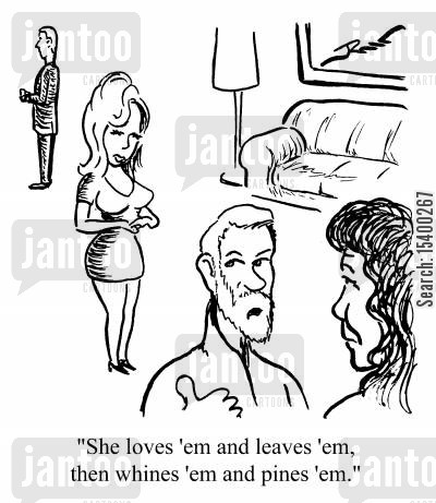 pines cartoon humor: She loves em and leaves em then whines em and pines em