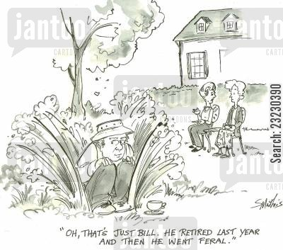 feral cartoon humor: 'Oh, that's just Bill. He retired last year and then he went feral.'