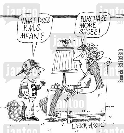 purchase more shoes cartoon humor: 'What does P.M.S mean?' 'Purchase more shoes!'