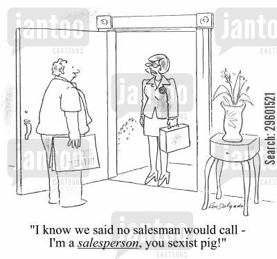 door to door cartoon humor: 'I know we said no salesman would call - I'm a salesperson, you sexist pig!'